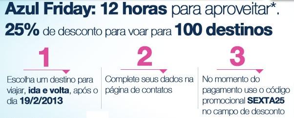 d09569cda A Azul está oferecendo 25% de desconto em passagens aéreas para embarque  entre 19 02 2013 e 30 06 2013. É só entrar no site da companhia e digitar o  código ...