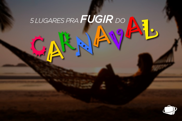 Cinco lugares para fugir do carnaval